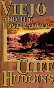 Viejo And The Lost Ranger by Cliff Hudgins