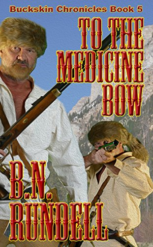 To The Medicine Bow by B.N. Rundell