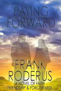 Paying Forward - Faith, Friendship, Forgiveness by Frank Roderus