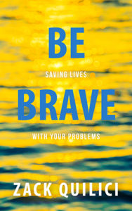 Be Brave by Zack Quilici