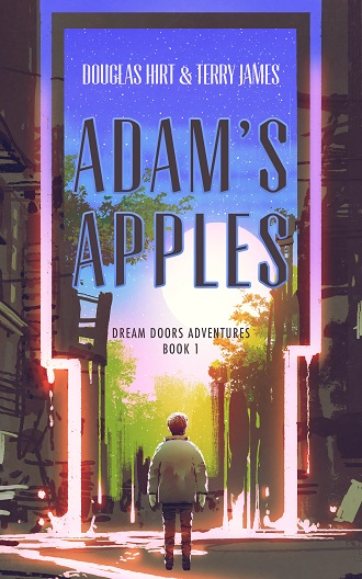 Adam's Apples (Dream Doors Adventures Book 1) by Douglas Hirt and Terry James