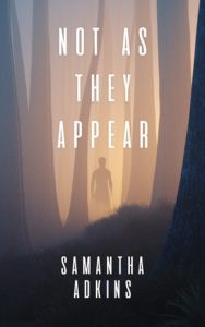 Not As They Appear by Samantha Adkins