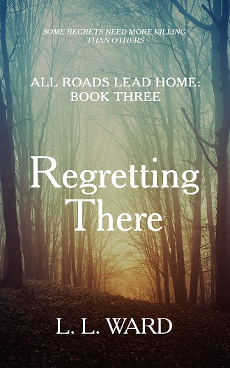 All Roads Lead Home: Regretting There by L. L. Ward