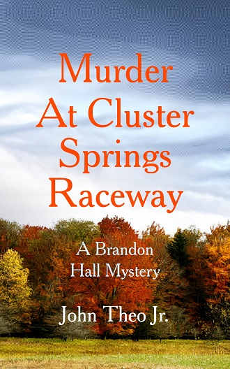 Murder at Cluster Springs Raceway by John Theo Jr.