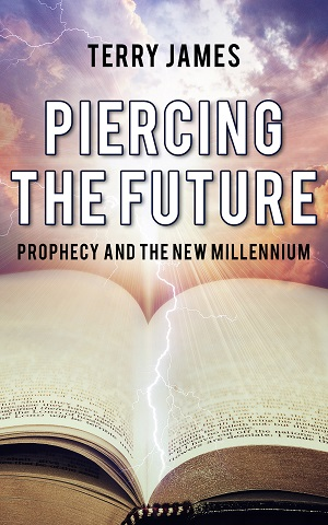 Piercing The Future: Prophecy and the New Millennium by Terry James