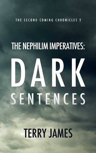 The Nephilim Imperatives: Dark Sentences (The Second Coming Chronicles 2) by Terry James