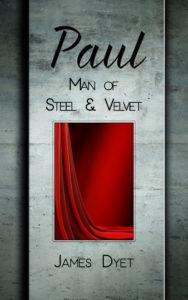 Paul: Man of Steel & Velvet by James Dyet
