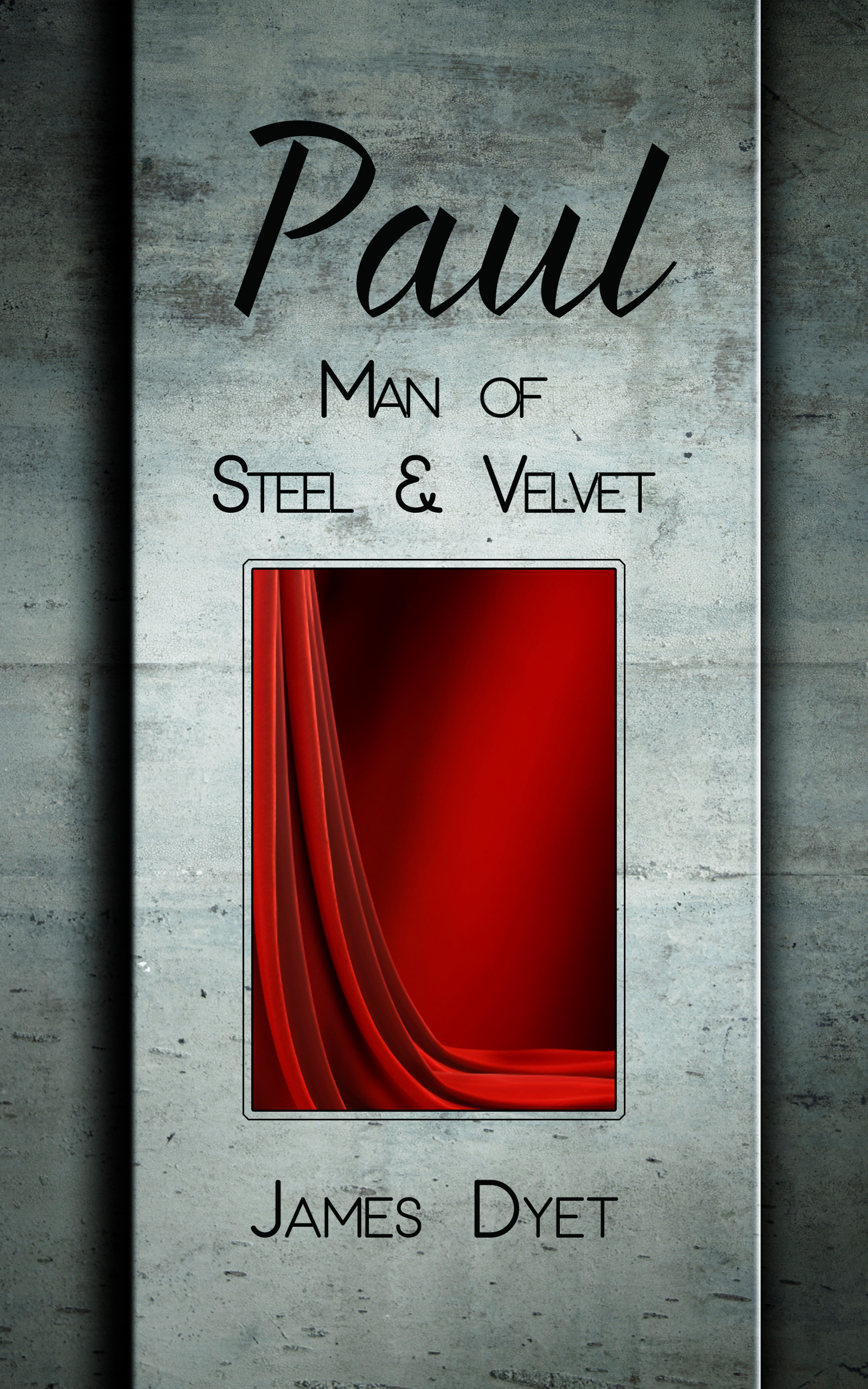 Paul: Man of Steel & Velvet by James Dyet