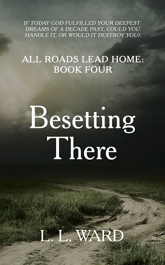 All Roads Lead Home: Besetting There by L.L. Ward